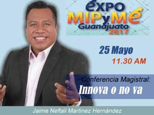Conferencia Magistral: Innova o no va; en la Expo MIPyME Guanajuato 2017